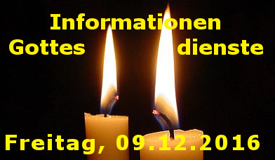 Information Gottesdienste Freitag (09.12)